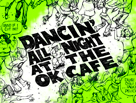 Dancing All Night at the OK Cafe
